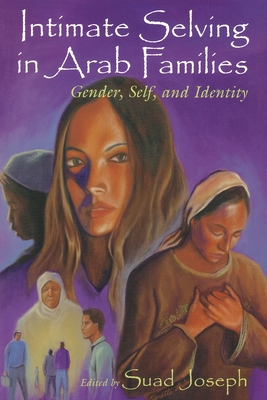 Intimate Selving: Gender, Self and Identity in Arab Families - Joseph, Suad