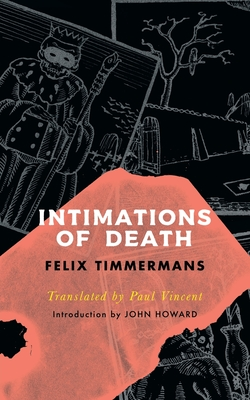 Intimations of Death (Valancourt International) - Timmermans, Felix, and Vincent, Paul (Translated by), and Howard, John (Introduction by)