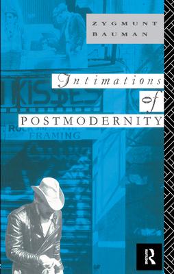 Intimations of Postmodernity - Bauman, Zygmunt