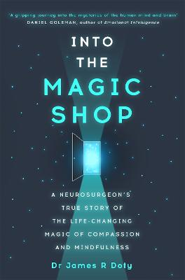 Into the Magic Shop: A neurosurgeon's true story of the life-changing magic of mindfulness and compassion that inspired the hit K-pop band BTS - Doty, James, Dr.