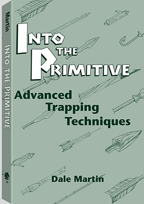 Into the Primitive: Advanced Trapping Techniques - Martin, Dale