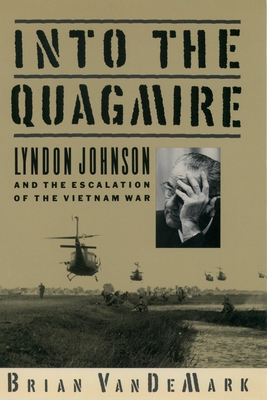 Into the Quagmire: Lyndon Johnson and the Escalation of the Vietnam War - VanDeMark, Brian
