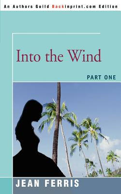 Into the Wind: Part One - Ferris, Jean