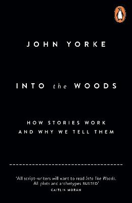 Into The Woods: How Stories Work and Why We Tell Them - Yorke, John