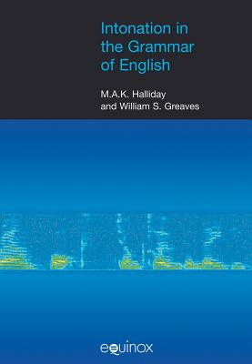 Intonation in the Grammar of English - Halliday, Michael A K, and Greaves, William S