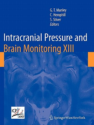 Intracranial Pressure and Brain Monitoring XIII: Mechanisms and Treatment - Manley, Geoffrey (Editor), and Hemphill, Claude (Editor), and Stiver, Shirley (Editor)