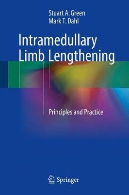 Intramedullary Limb Lengthening: Principles and Practice - Green, Stuart A, and Dahl, Mark T
