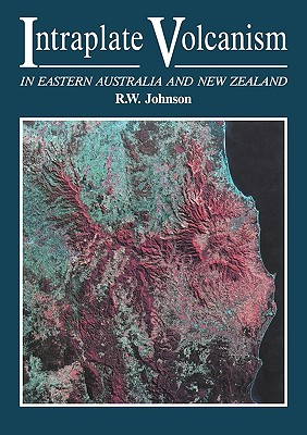 Intraplate Volcanism: In Eastern Australia and New Zealand - Johnson, Robert Wallace (Editor)
