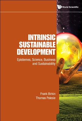 Intrinsic Sustainable Development: Epistemes, Science, Business and Sustainability - Birkin, Frank