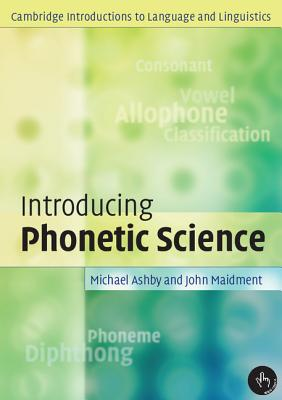 Introducing Phonetic Science - Ashby, Michael, and Maidment, John