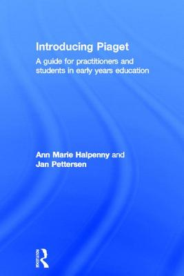 Introducing Piaget: A Guide for Practitioners and Students in Early Years Education - Halpenny, Ann Marie, and Pettersen, Jan