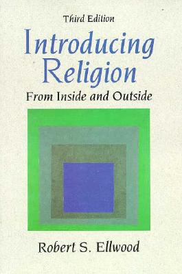 Introducing Religion: From Inside and Outside - Ellwood, Robert S