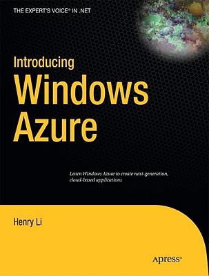 Introducing Windows Azure: An Introduction to Cloud Computing Using Microsoft Windows Azure - Li, Henry