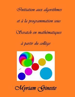 Introduction Aux Algorithmes Et a la Programmation Sous Scratch En Mathematiques a Partir Du College: Version En Couleur - Gineste, Mme Myriam