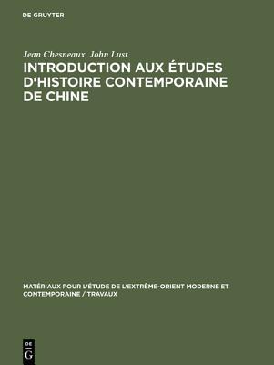 Introduction Aux ?tudes d'Histoire Contemporaine de Chine - Chesneaux, Jean, and Lust, John, Dr.