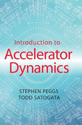 Introduction to Accelerator Dynamics - Peggs, Stephen, and Satogata, Todd