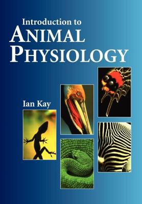 Introduction to Animal Physiology - Kay, I, and Kay, Ian, and Kay Dr, Ian
