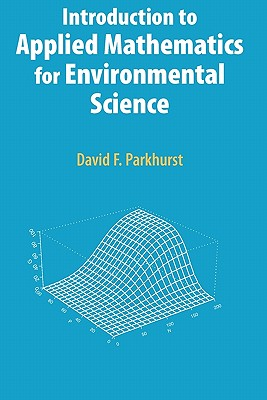 Introduction to Applied Mathematics for Environmental Science - Parkhurst, David F.