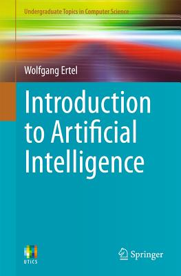 Introduction to Artificial Intelligence - Ertel, Wolfgang, and Black, Nathanael T. (Translated by)