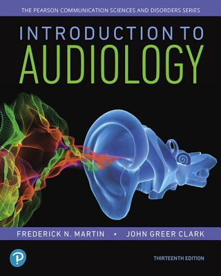 Introduction to Audiology, with Enhanced Pearson Etext -- Access Card Package - Martin, Frederick N, and Clark, John Greer