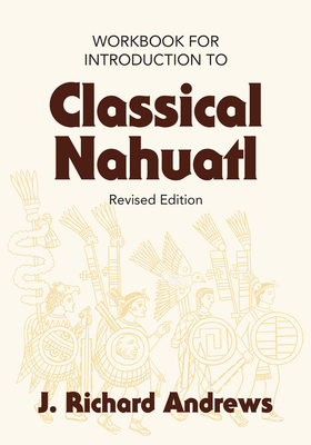 Introduction to Classical Nahuatl - Andrews, J Richard