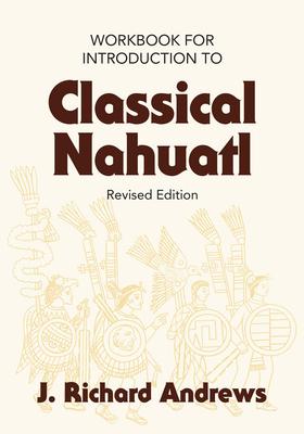 Introduction to Classical Nahuatl - Andrews, J Richard