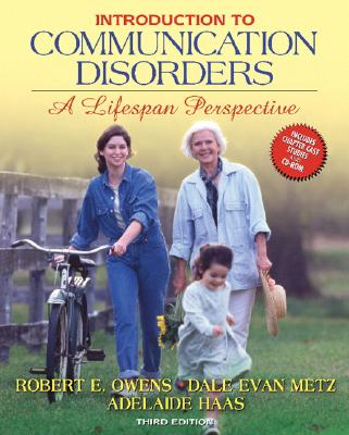 Introduction to Communication Disorders: A Lifespan Perspective - Owens, Robert E, Jr., and Metz, Dale Evan, and Haas, Adelaide, Ph.D.