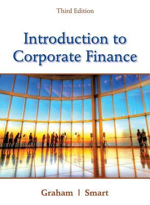 Introduction to Corporate Finance - Graham, John, and Smart, Scott B