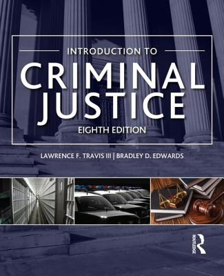 Introduction to Criminal Justice - Travis, Lawrence F, III, and Edwards, Bradley D