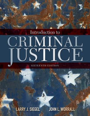 Introduction to Criminal Justice - Siegel, Larry J, and Worrall, John L