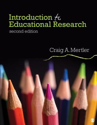 Introduction to Educational Research - Mertler, Craig A, Dr.