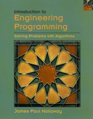 Introduction to Engineering Programming: Solving Problems with Algorithms - Holloway, James Paul