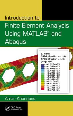 Introduction to Finite Element Analysis Using Matlab(r) and Abaqus - Khennane, Amar