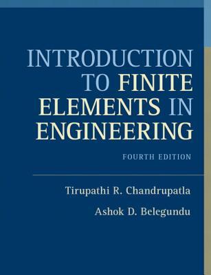 Introduction to Finite Elements in Engineering - Chandrupatla, Tirupathi R., and Belegundu, Ashok D.