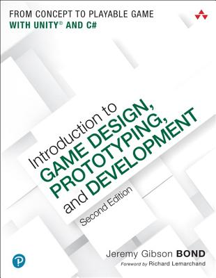 Introduction to Game Design, Prototyping, and Development: From Concept to Playable Game with Unity and C# - Gibson Bond, Jeremy