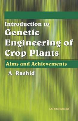 Introduction to Genetic Engineering of Crop Plants: Aims and Achievements - Rashid, A.
