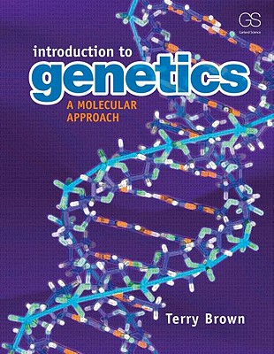 Introduction to Genetics: A Molecular Approach - Brown, T a