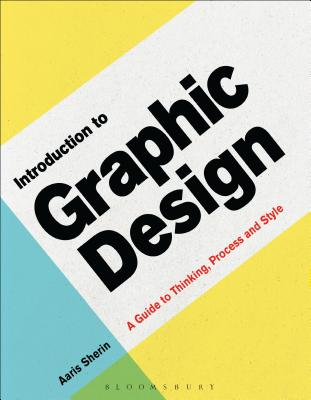 Introduction to Graphic Design: A Guide to Thinking, Process & Style - Sherin, Aaris