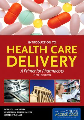 Introduction to Health Care Delivery: A Primer for Pharmacists - McCarthy, Robert L, and Schafermeyer, Kenneth W, Ph.D., and Plake, Kimberly S
