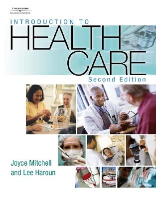 Introduction to Health Care - Mitchell, Joyce, RN, and Haroun, Lee, Edd, MBA