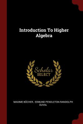 Introduction to Higher Algebra - Bocher, Maxime