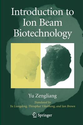 Introduction to Ion Beam Biotechnology - Yu, Liangdeng (Translated by), and Yu, Zengliang, and Vilaithong, T (Translated by)