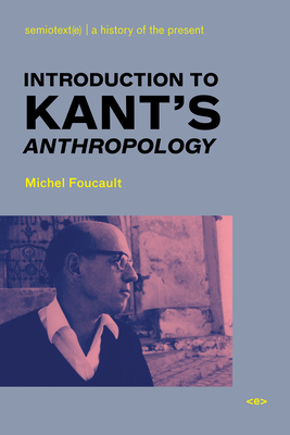 Introduction to Kant's Anthropology - Foucault, Michel, and Nigro, Roberto (Editor)