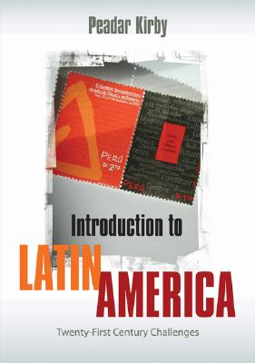 Introduction to Latin America: Twenty-First Century Challenges - Kirby, Peadar