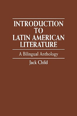 Introduction to Latin American Literature: A Bilingual Anthology - Child, Jack