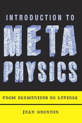 Introduction to Metaphysics: From Parmenides to Levinas - Grondin, Jean, Professor, and Soderstrom, Lukas (Translated by)