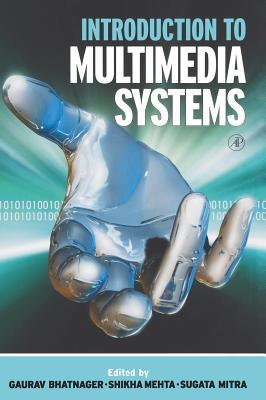 Introduction to Multimedia Systems - Mitra, Sugata (Editor), and Bhatnagar, Gaurav (Editor)