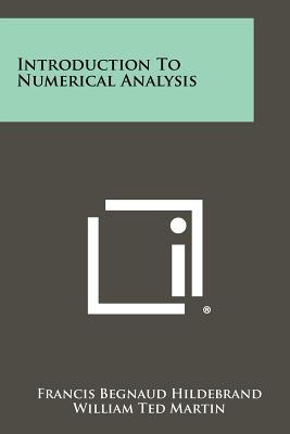 Introduction to Numerical Analysis - Hildebrand, Francis Begnaud, and Martin, William Ted (Editor)
