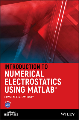 Introduction to Numerical Electrostatics Using MATLAB - Dworsky, Lawrence N