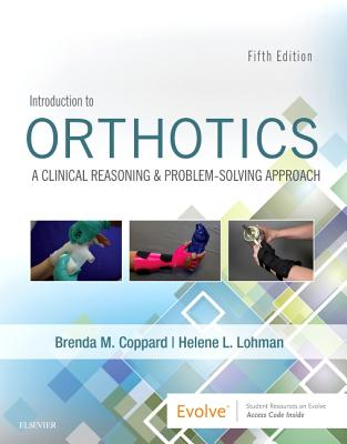 Introduction to Orthotics: A Clinical Reasoning and Problem-Solving Approach - Coppard, Brenda M., and Lohman, Helene